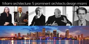 5 prominent architects design miami
